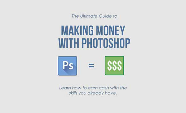 The Ultimate Guide to Making Money With Photoshop